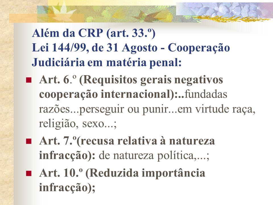 Além da CRP (art.33.º) Lei 144/99, de 31 Agosto - Cooperação Judiciária em matéria penal: Art.