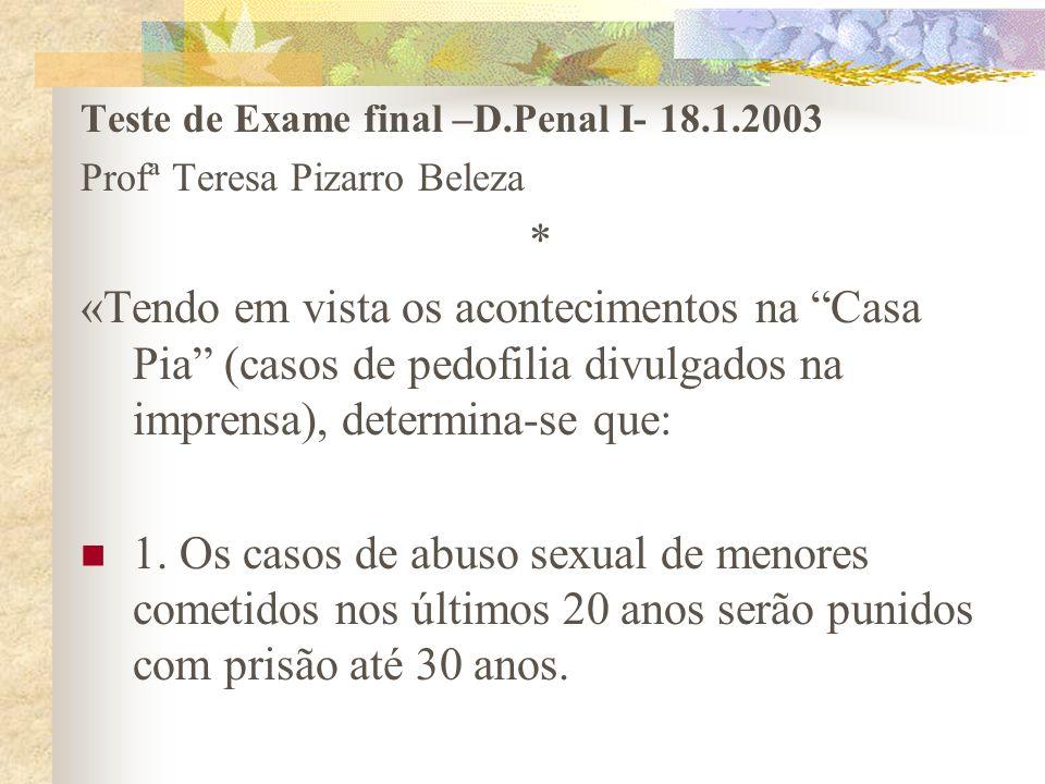 Teste de Exame final –D.Penal I- 18.1.2003 Profª Teresa Pizarro Beleza * «Tendo em vista os acontecimentos na Casa Pia (casos de pedofilia divulgados na imprensa), determina-se que: 1.