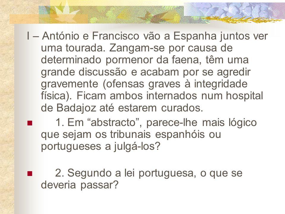 I – António e Francisco vão a Espanha juntos ver uma tourada.