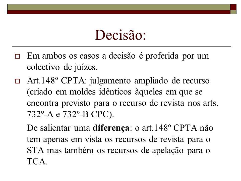 Decisão: Em ambos os casos a decisão é proferida por um colectivo de juízes. Art.148º CPTA: julgamento ampliado de recurso (criado em moldes idênticos