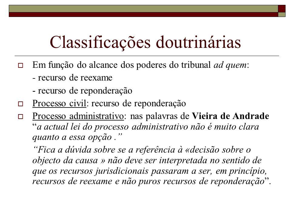 Classificações doutrinárias Em função do alcance dos poderes do tribunal ad quem: - recurso de reexame - recurso de reponderação Processo civil: recur