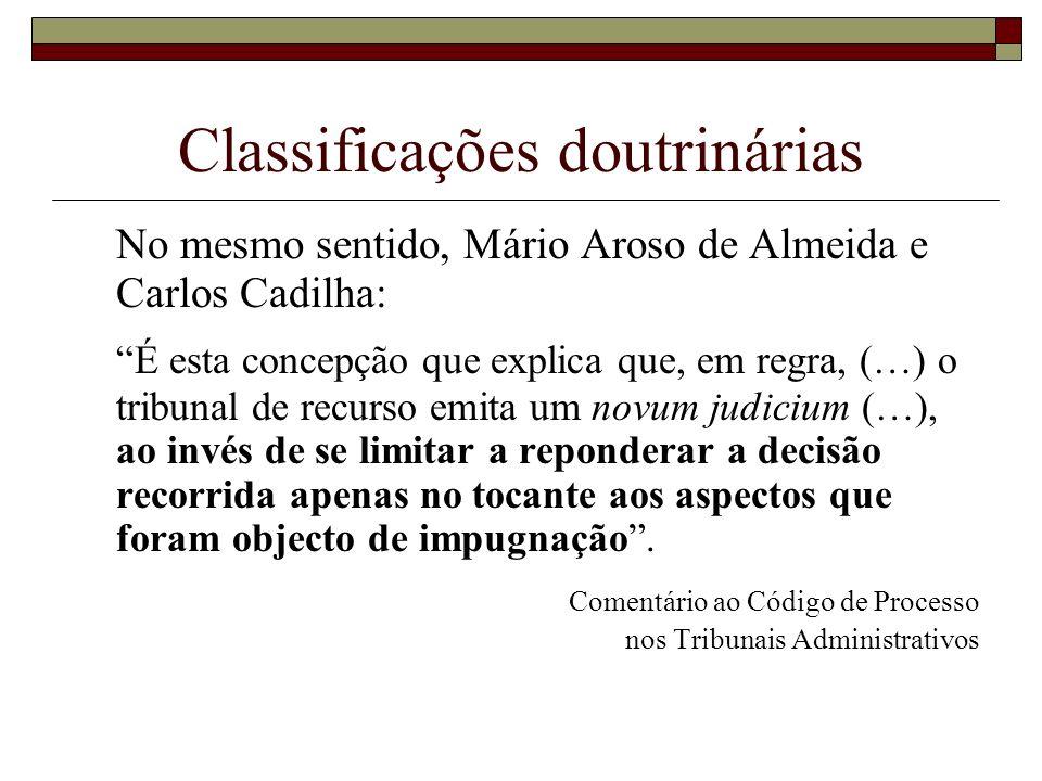 Classificações doutrinárias No mesmo sentido, Mário Aroso de Almeida e Carlos Cadilha: É esta concepção que explica que, em regra, (…) o tribunal de r