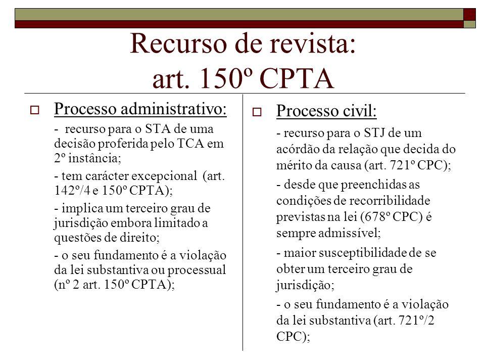 Recurso de revista: art. 150º CPTA Processo administrativo: - recurso para o STA de uma decisão proferida pelo TCA em 2º instância; - tem carácter exc