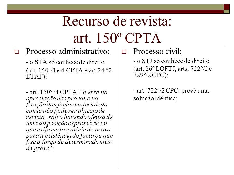 Recurso de revista: art. 150º CPTA Processo administrativo: - o STA só conhece de direito (art. 150º/1 e 4 CPTA e art.24º/2 ETAF); - art. 150º /4 CPTA