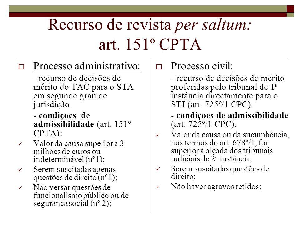 Recurso de revista per saltum: art. 151º CPTA Processo administrativo: - recurso de decisões de mérito do TAC para o STA em segundo grau de jurisdição