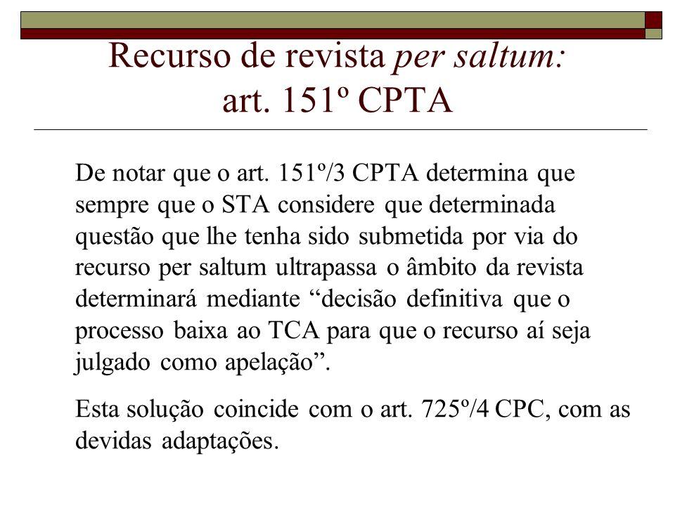 Recurso de revista per saltum: art. 151º CPTA De notar que o art. 151º/3 CPTA determina que sempre que o STA considere que determinada questão que lhe