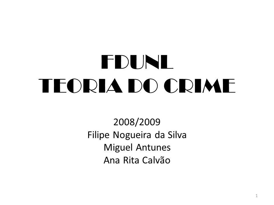 1 FDUNL TEORIA DO CRIME 2008/2009 Filipe Nogueira da Silva Miguel Antunes Ana Rita Calvão