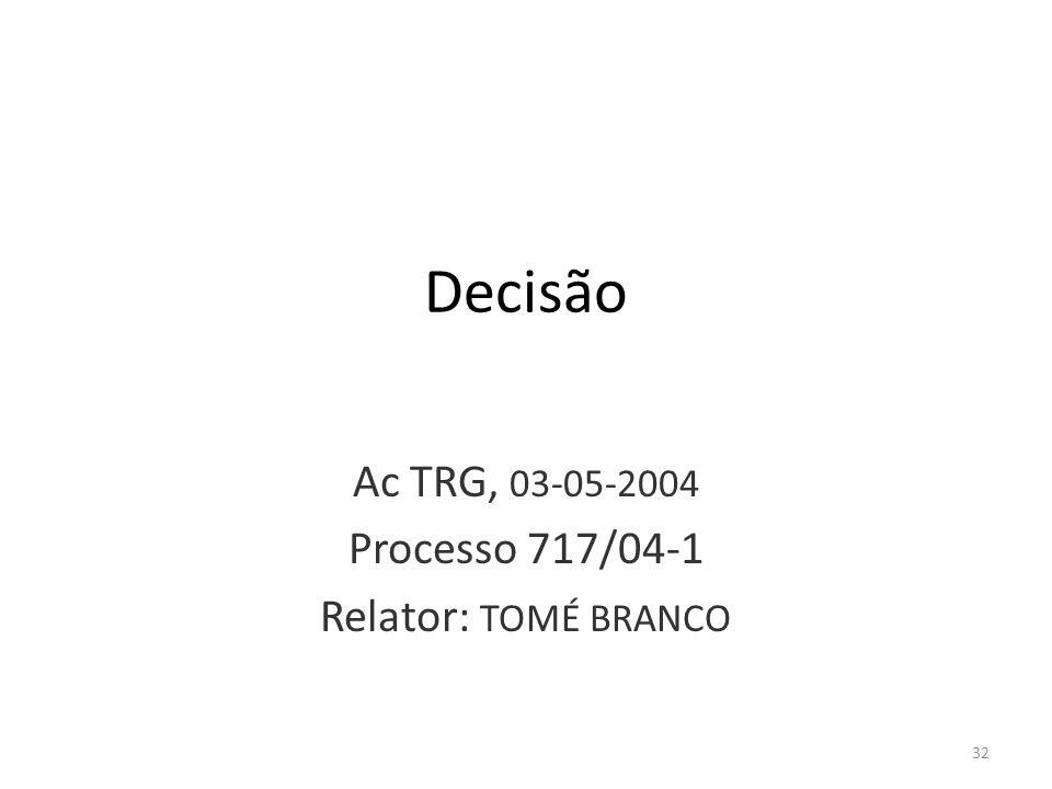 32 Decisão Ac TRG, 03-05-2004 Processo 717/04-1 Relator: TOMÉ BRANCO