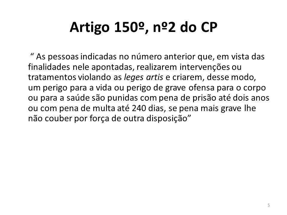5 Artigo 150º, nº2 do CP As pessoas indicadas no número anterior que, em vista das finalidades nele apontadas, realizarem intervenções ou tratamentos