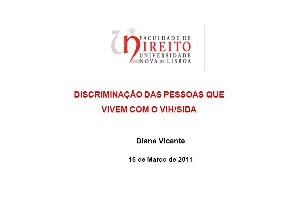 DISCRIMINAÇÃO DAS PESSOAS QUE VIVEM COM O VIH/SIDA Diana Vicente 16 de Março de 2011