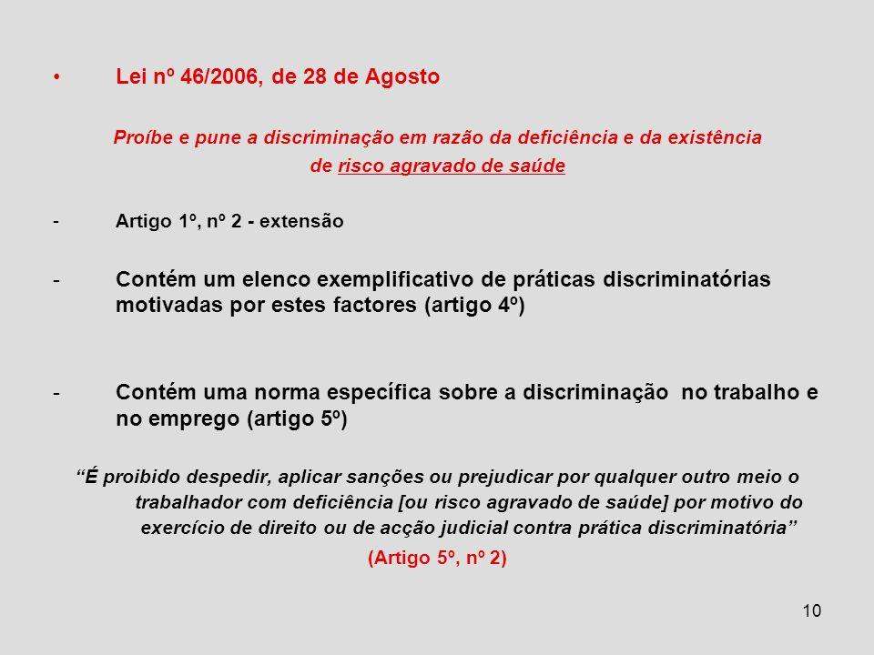 10 Lei nº 46/2006, de 28 de Agosto Proíbe e pune a discriminação em razão da deficiência e da existência de risco agravado de saúde -Artigo 1º, nº 2 -
