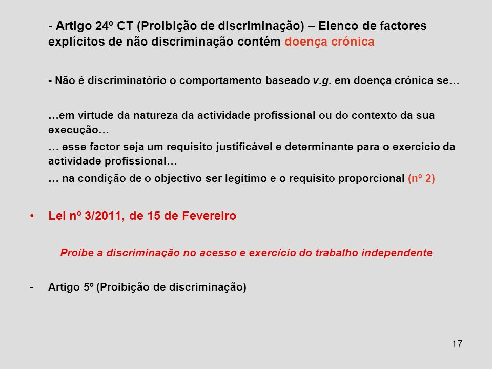 17 - Artigo 24º CT (Proibição de discriminação) – Elenco de factores explícitos de não discriminação contém doença crónica - Não é discriminatório o comportamento baseado v.g.