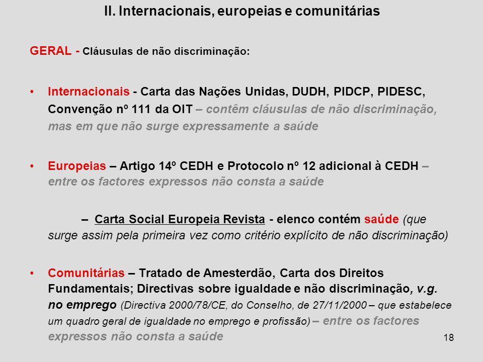 18 II. Internacionais, europeias e comunitárias GERAL - Cláusulas de não discriminação: Internacionais - Carta das Nações Unidas, DUDH, PIDCP, PIDESC,
