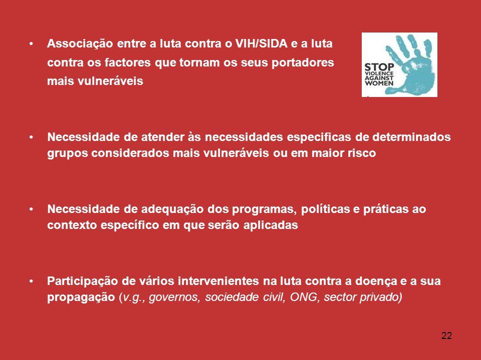 22 Associação entre a luta contra o VIH/SIDA e a luta contra os factores que tornam os seus portadores mais vulneráveis Necessidade de atender às nece