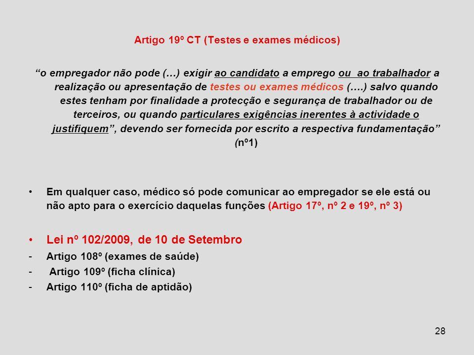 28 Artigo 19º CT (Testes e exames médicos) o empregador não pode (…) exigir ao candidato a emprego ou ao trabalhador a realização ou apresentação de t
