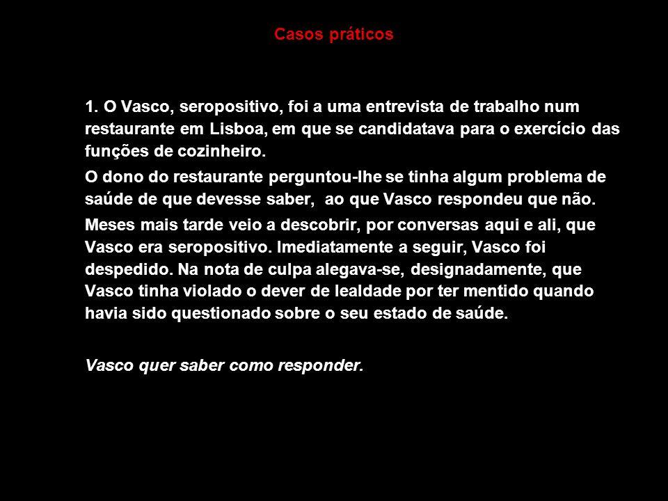 36 Casos práticos 1. O Vasco, seropositivo, foi a uma entrevista de trabalho num restaurante em Lisboa, em que se candidatava para o exercício das fun