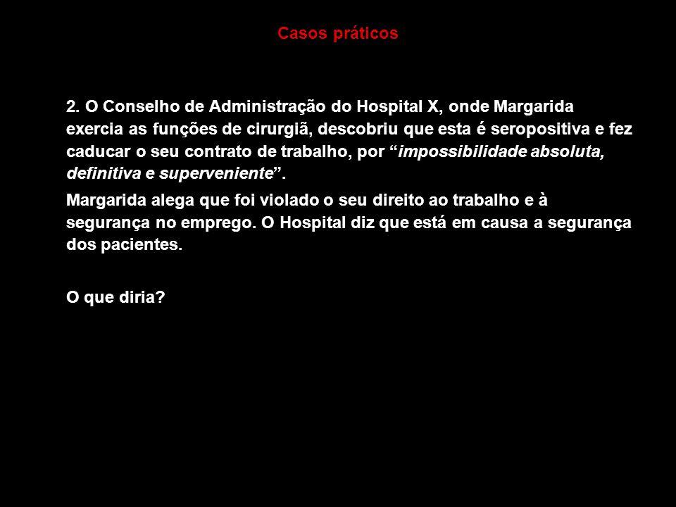 37 Casos práticos 2. O Conselho de Administração do Hospital X, onde Margarida exercia as funções de cirurgiã, descobriu que esta é seropositiva e fez