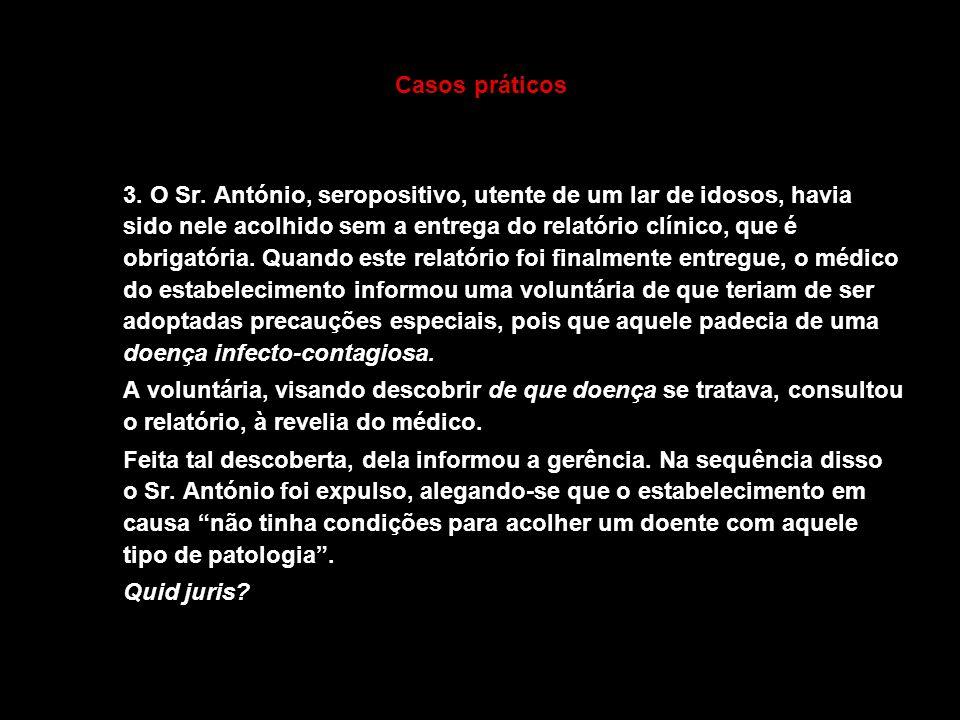 Casos práticos 3. O Sr. António, seropositivo, utente de um lar de idosos, havia sido nele acolhido sem a entrega do relatório clínico, que é obrigató