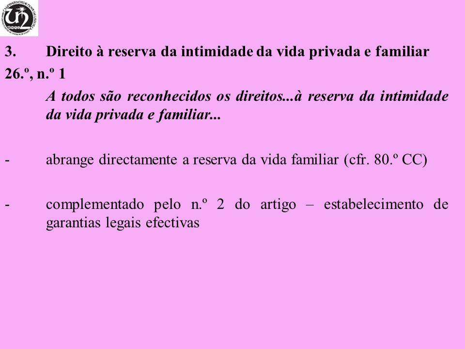 3. Direito à reserva da intimidade da vida privada e familiar 26.º, n.º 1 A todos são reconhecidos os direitos...à reserva da intimidade da vida priva