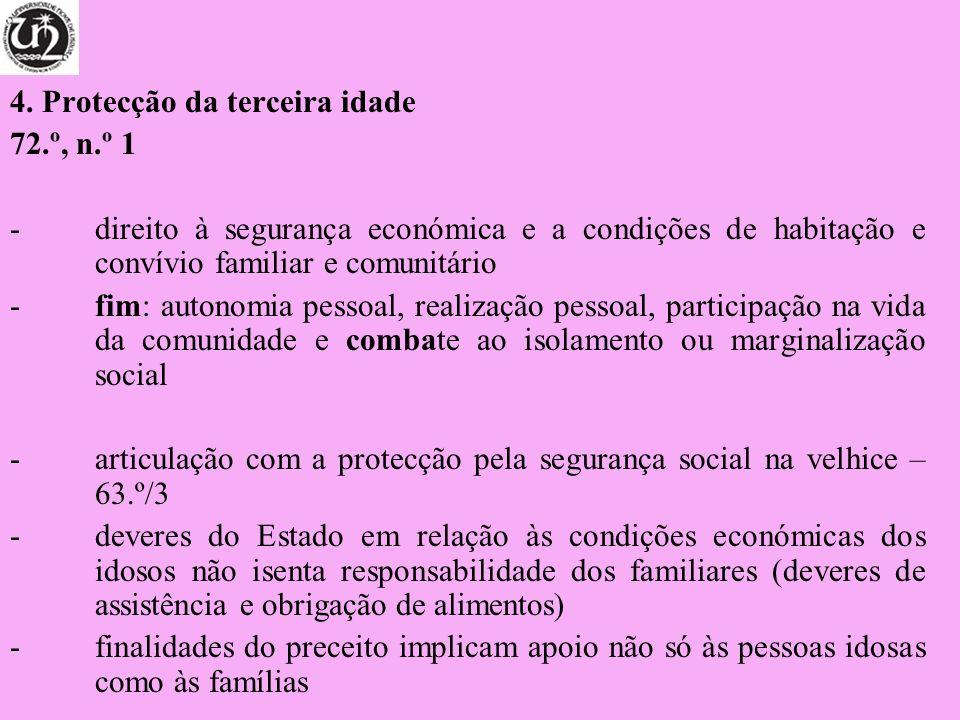 4. Protecção da terceira idade 72.º, n.º 1 -direito à segurança económica e a condições de habitação e convívio familiar e comunitário -fim: autonomia