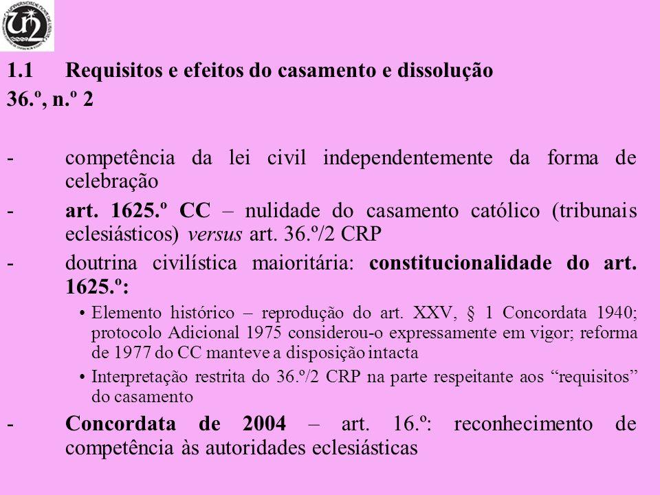 1.1 Requisitos e efeitos do casamento e dissolução 36.º, n.º 2 -competência da lei civil independentemente da forma de celebração -art. 1625.º CC – nu