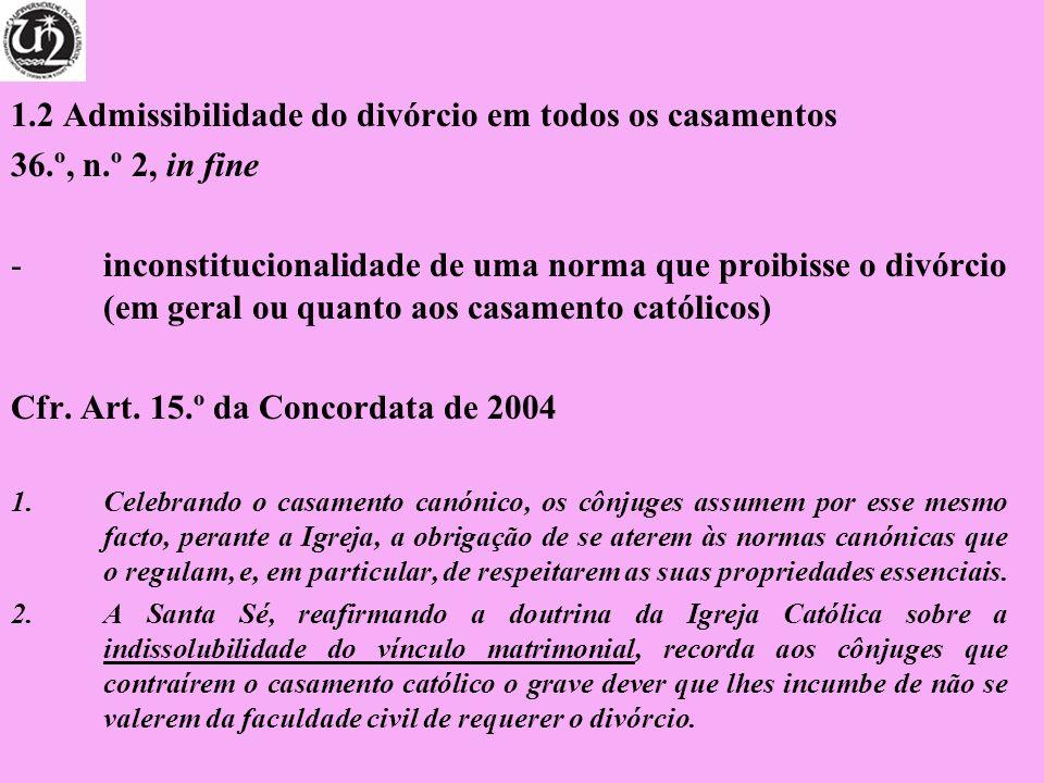 1.2 Admissibilidade do divórcio em todos os casamentos 36.º, n.º 2, in fine -inconstitucionalidade de uma norma que proibisse o divórcio (em geral ou