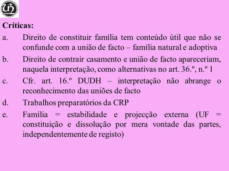 Críticas: a.Direito de constituir família tem conteúdo útil que não se confunde com a união de facto – família natural e adoptiva b.Direito de contrai