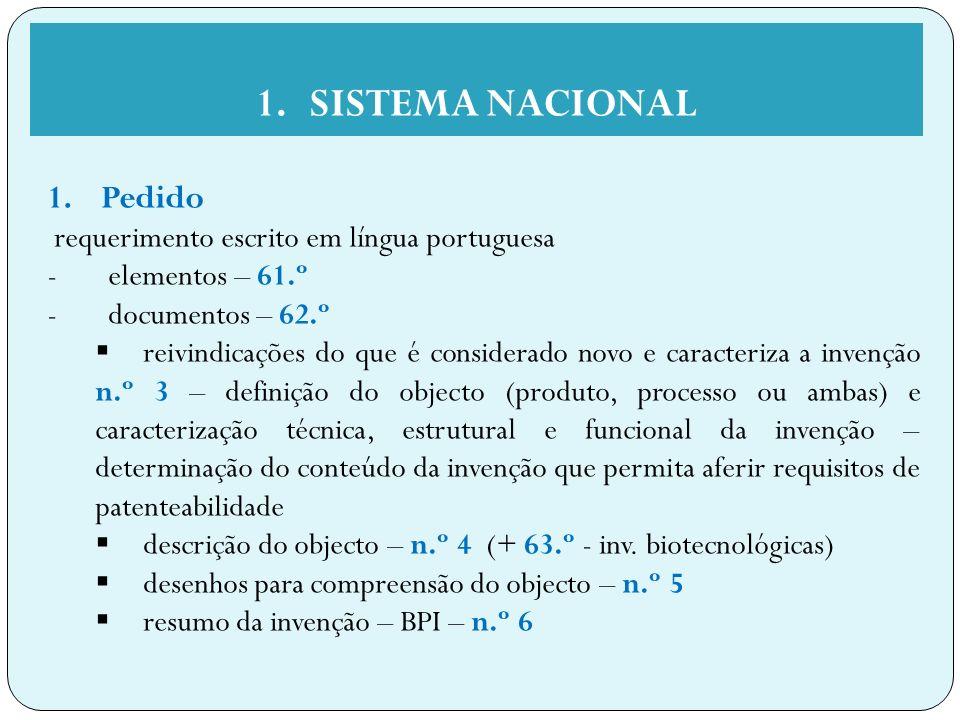 1.SISTEMA NACIONAL 1.Pedido requerimento escrito em língua portuguesa - elementos – 61.º - documentos – 62.º reivindicações do que é considerado novo e caracteriza a invenção n.º 3 – definição do objecto (produto, processo ou ambas) e caracterização técnica, estrutural e funcional da invenção – determinação do conteúdo da invenção que permita aferir requisitos de patenteabilidade descrição do objecto – n.º 4 (+ 63.º - inv.