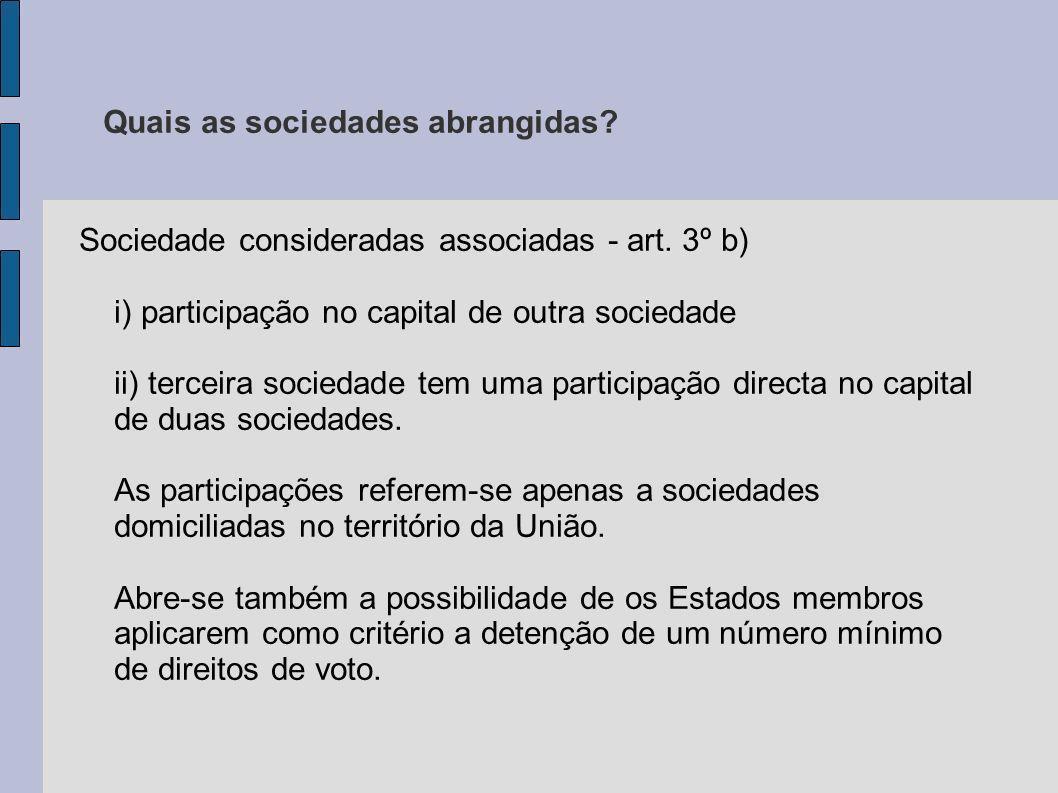 Quais as sociedades abrangidas? Sociedade consideradas associadas - art. 3º b) i) participação no capital de outra sociedade ii) terceira sociedade te