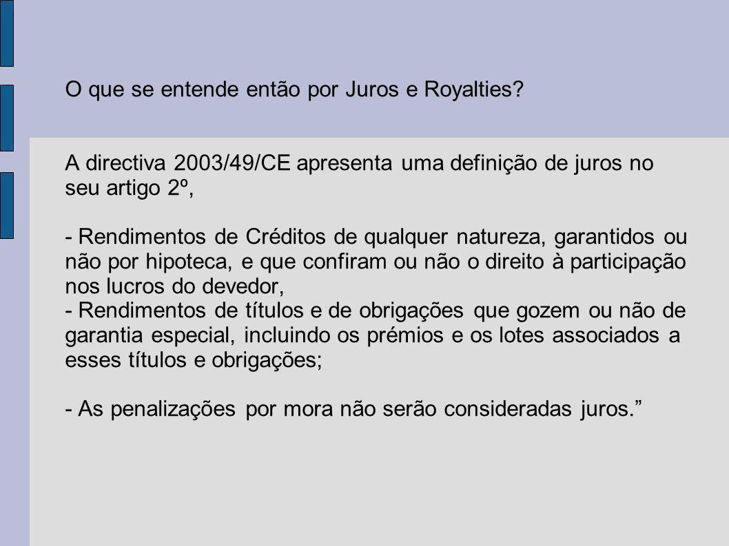 O que se entende então por Juros e Royalties? A directiva 2003/49/CE apresenta uma definição de juros no seu artigo 2º, - Rendimentos de Créditos de q