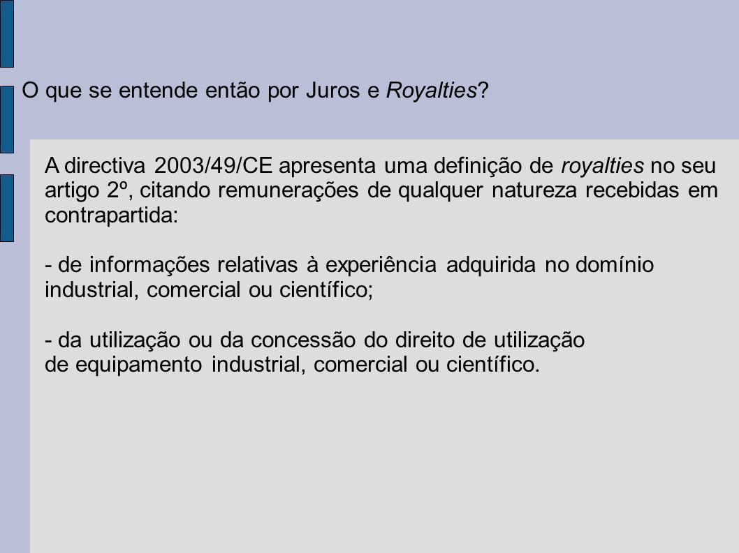 O que se entende então por Juros e Royalties? A directiva 2003/49/CE apresenta uma definição de royalties no seu artigo 2º, citando remunerações de qu