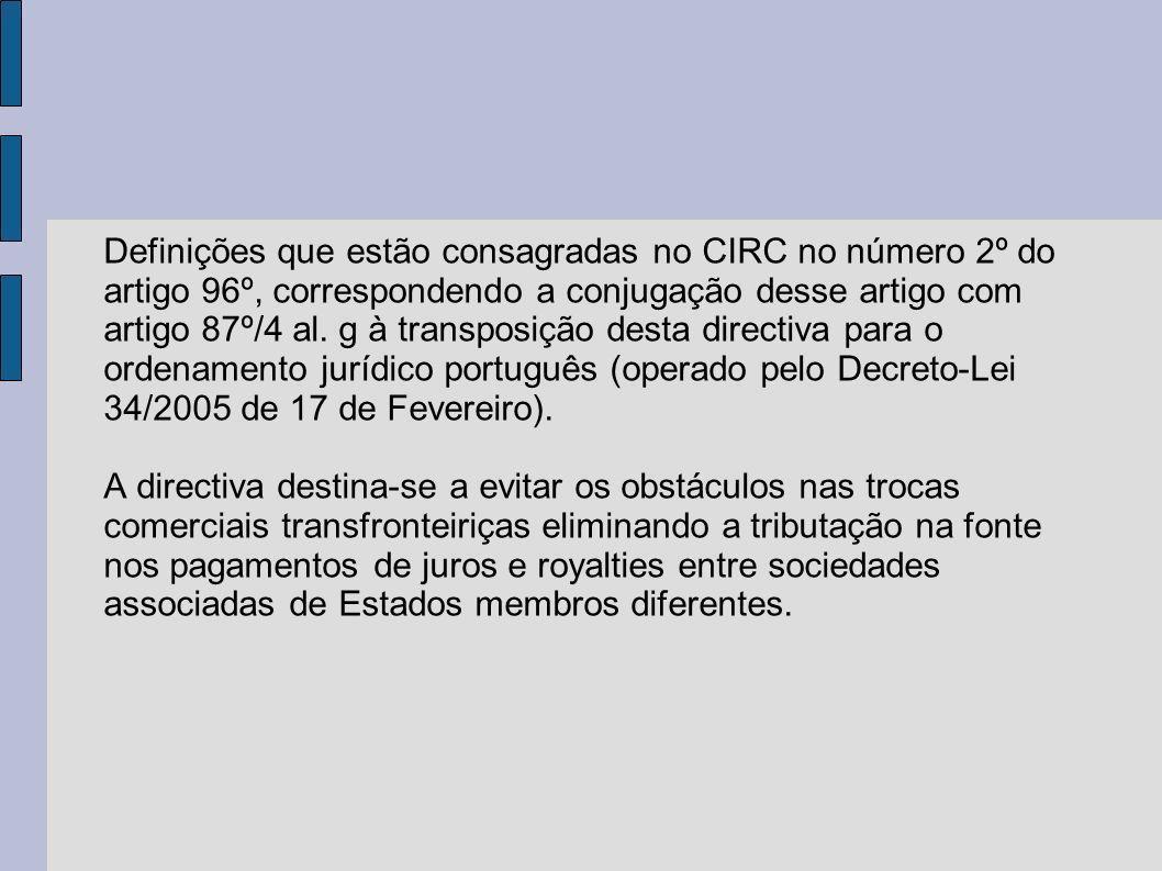 Definições que estão consagradas no CIRC no número 2º do artigo 96º, correspondendo a conjugação desse artigo com artigo 87º/4 al. g à transposição de