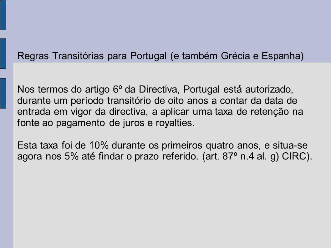 Regras Transitórias para Portugal (e também Grécia e Espanha) Nos termos do artigo 6º da Directiva, Portugal está autorizado, durante um período trans
