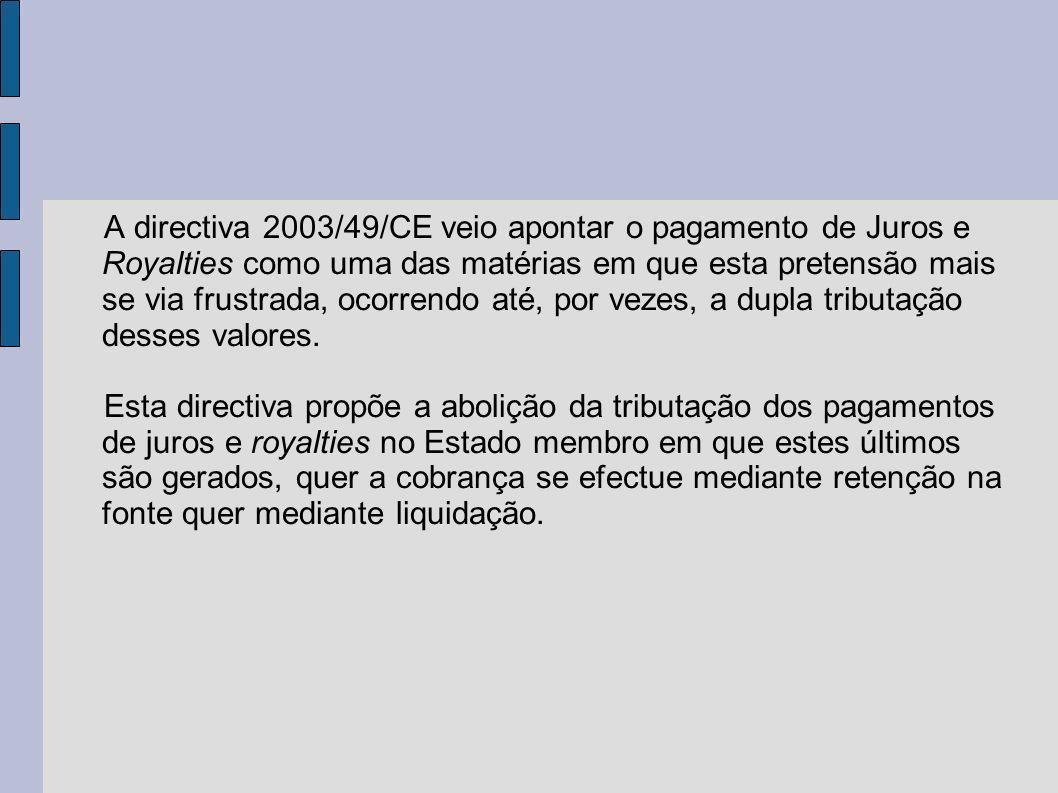 A directiva 2003/49/CE veio apontar o pagamento de Juros e Royalties como uma das matérias em que esta pretensão mais se via frustrada, ocorrendo até,