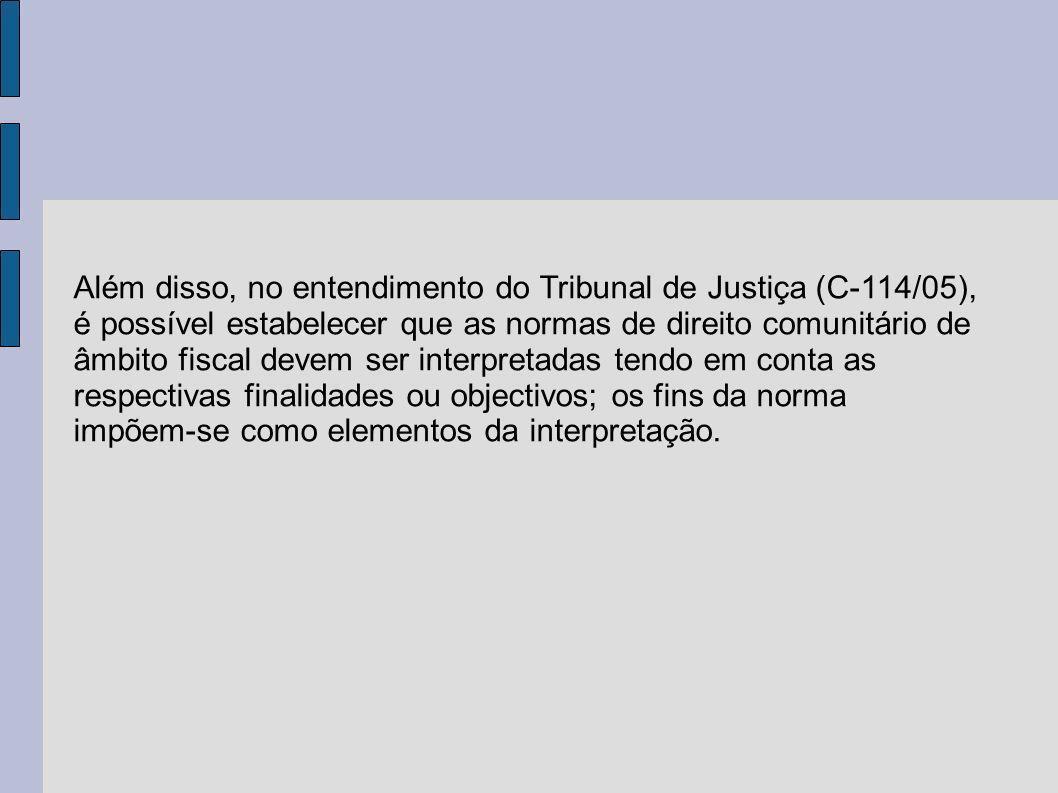 Além disso, no entendimento do Tribunal de Justiça (C-114/05), é possível estabelecer que as normas de direito comunitário de âmbito fiscal devem ser