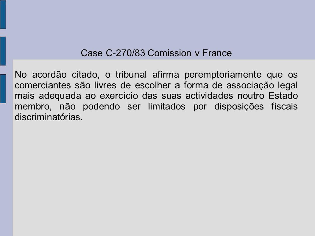 Case C-270/83 Comission v France No acordão citado, o tribunal afirma peremptoriamente que os comerciantes são livres de escolher a forma de associaçã