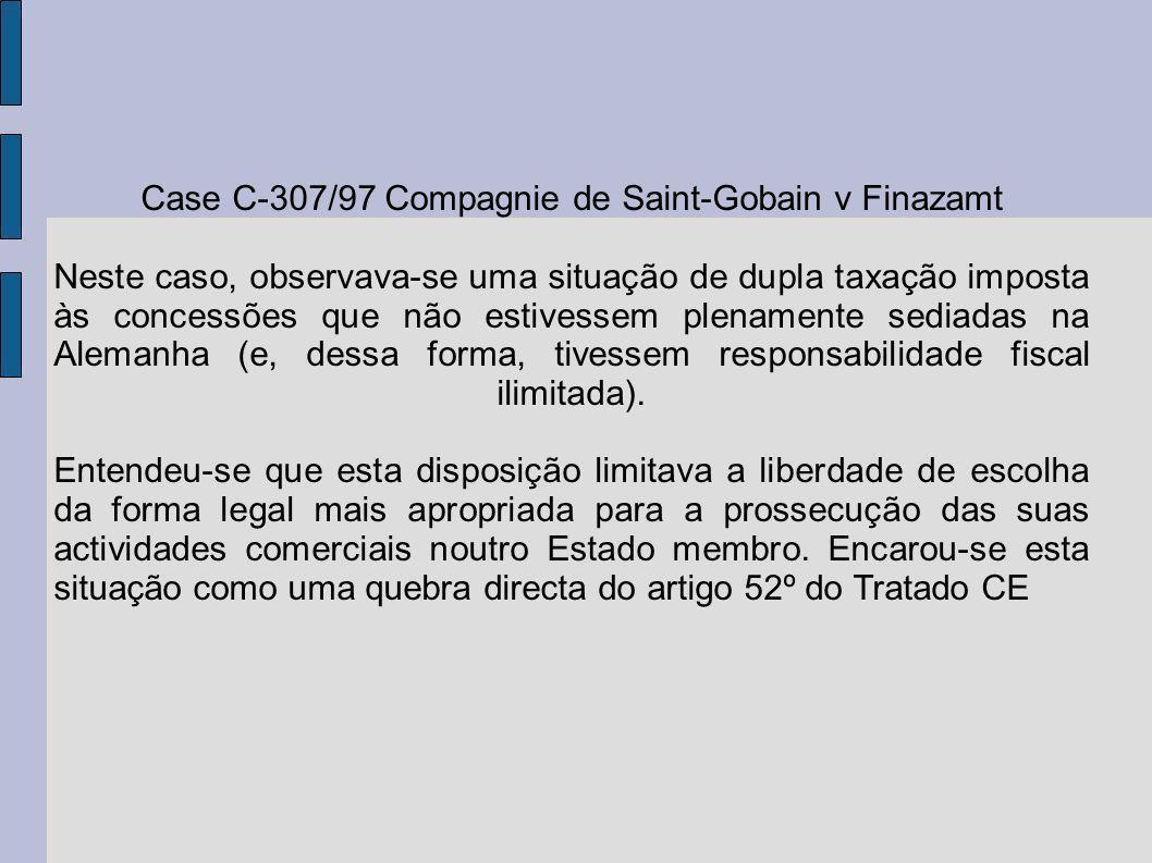 Case C-307/97 Compagnie de Saint-Gobain v Finazamt Neste caso, observava-se uma situação de dupla taxação imposta às concessões que não estivessem ple