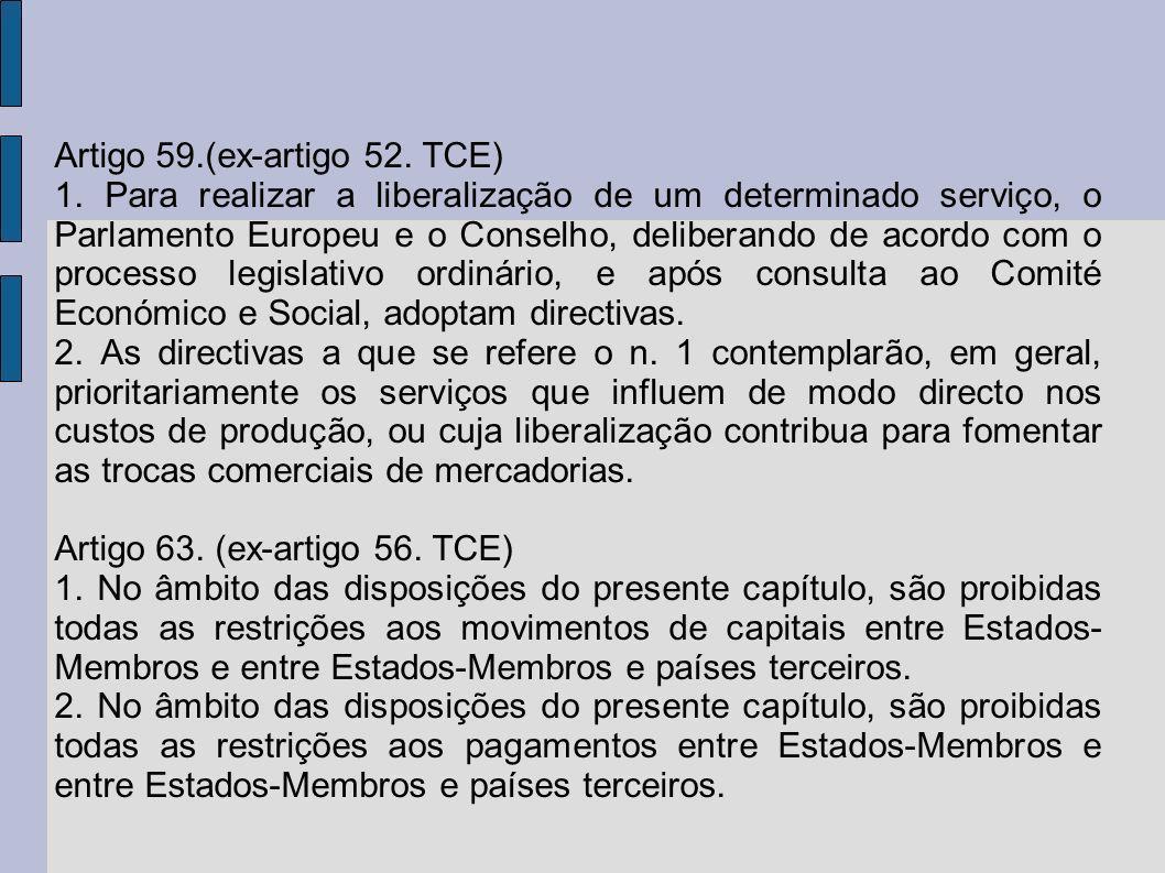 Artigo 59.(ex-artigo 52. TCE) 1. Para realizar a liberalização de um determinado serviço, o Parlamento Europeu e o Conselho, deliberando de acordo com