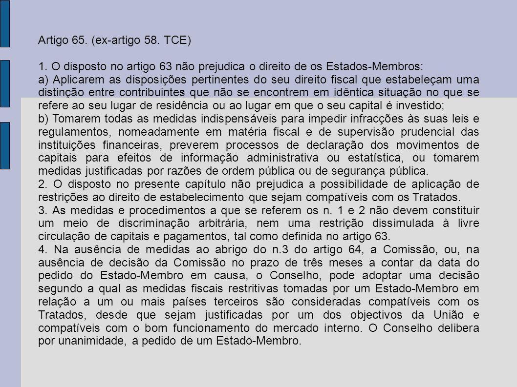 Artigo 65. (ex-artigo 58. TCE) 1. O disposto no artigo 63 não prejudica o direito de os Estados-Membros: a) Aplicarem as disposições pertinentes do se