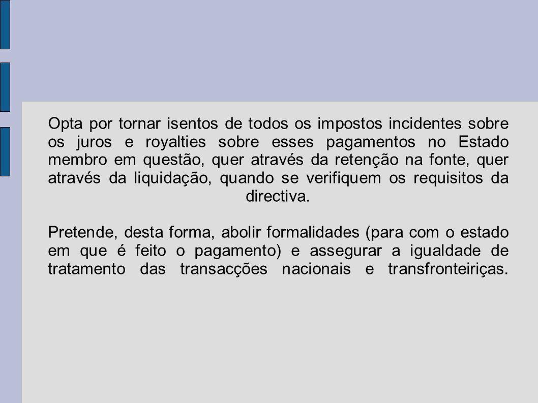 Opta por tornar isentos de todos os impostos incidentes sobre os juros e royalties sobre esses pagamentos no Estado membro em questão, quer através da