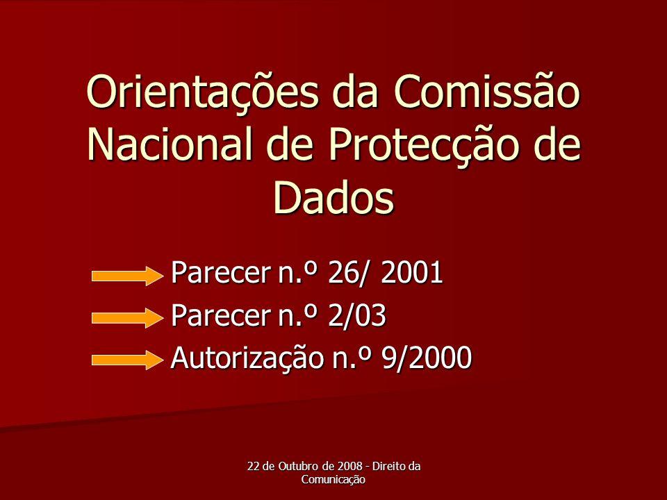 22 de Outubro de 2008 - Direito da Comunicação Orientações da Comissão Nacional de Protecção de Dados Parecer n.º 26/ 2001 Parecer n.º 2/03 Autorizaçã