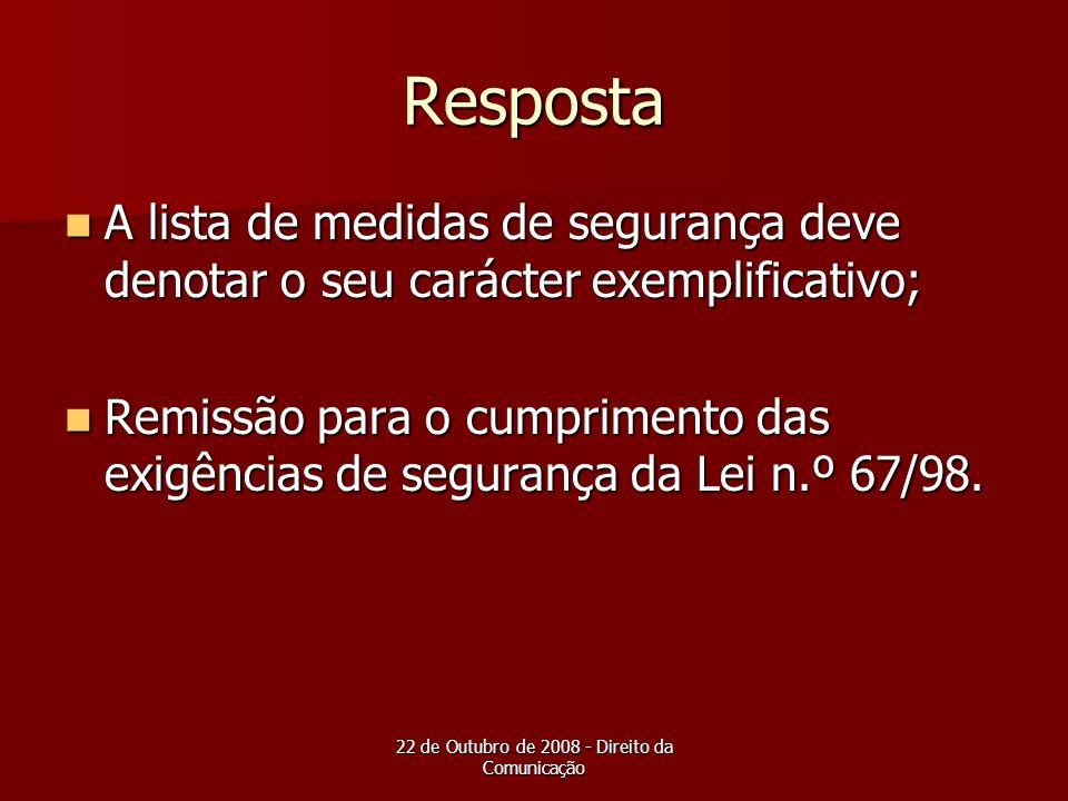 22 de Outubro de 2008 - Direito da Comunicação Resposta A lista de medidas de segurança deve denotar o seu carácter exemplificativo; A lista de medida
