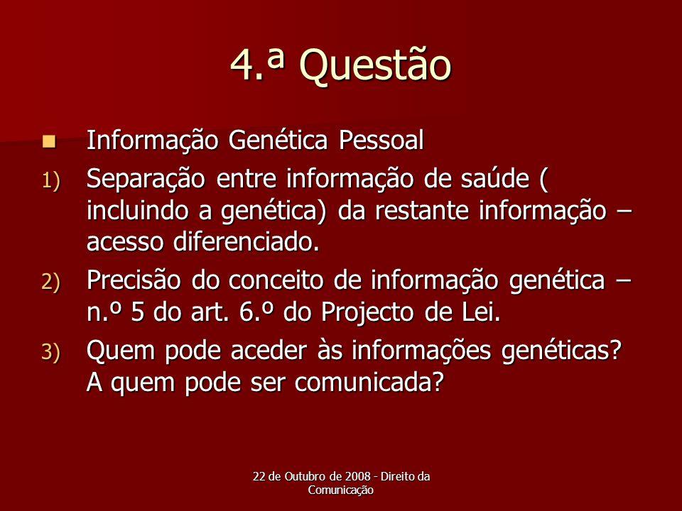 22 de Outubro de 2008 - Direito da Comunicação 4.ª Questão Informação Genética Pessoal Informação Genética Pessoal 1) Separação entre informação de sa