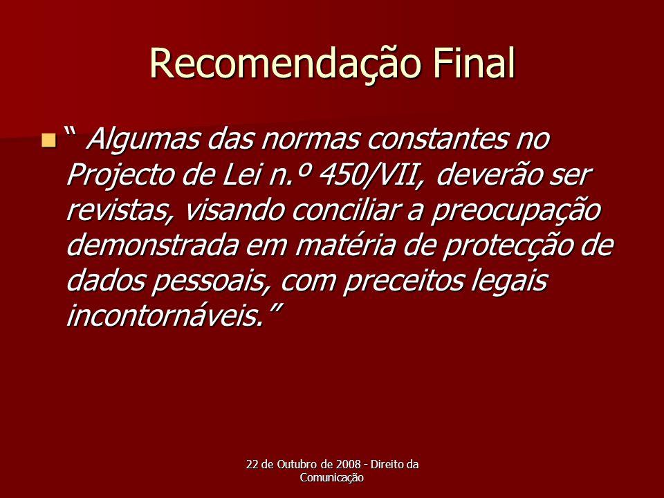22 de Outubro de 2008 - Direito da Comunicação Recomendação Final Algumas das normas constantes no Projecto de Lei n.º 450/VII, deverão ser revistas,