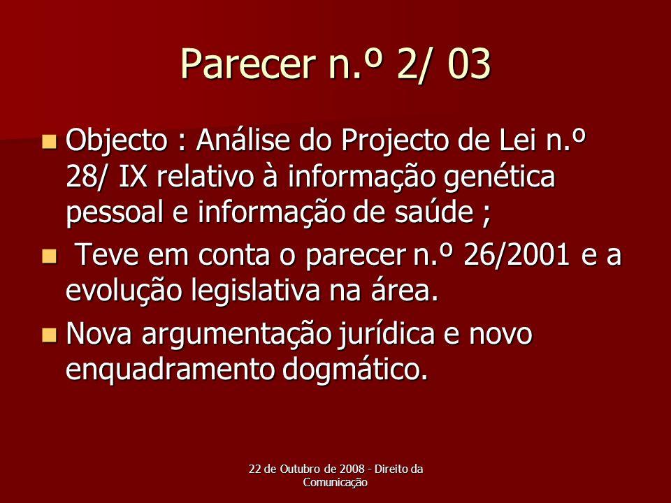 22 de Outubro de 2008 - Direito da Comunicação Parecer n.º 2/ 03 Objecto : Análise do Projecto de Lei n.º 28/ IX relativo à informação genética pessoa