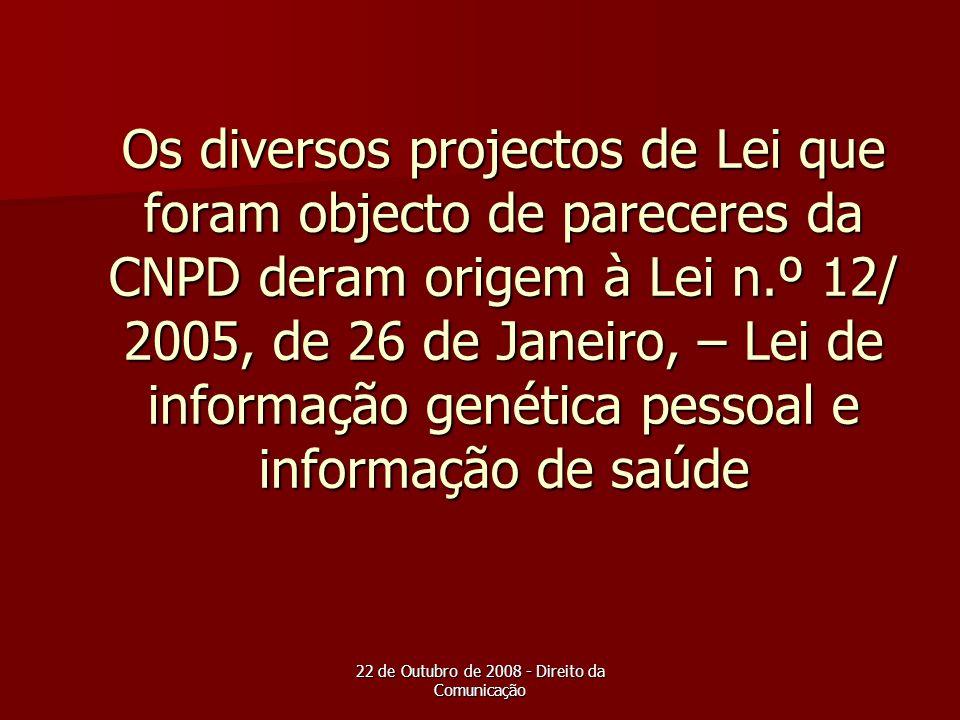 22 de Outubro de 2008 - Direito da Comunicação Os diversos projectos de Lei que foram objecto de pareceres da CNPD deram origem à Lei n.º 12/ 2005, de