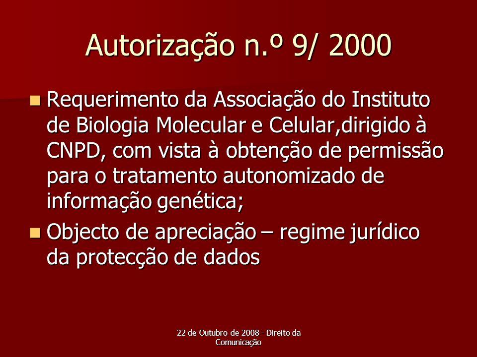 22 de Outubro de 2008 - Direito da Comunicação Autorização n.º 9/ 2000 Requerimento da Associação do Instituto de Biologia Molecular e Celular,dirigid
