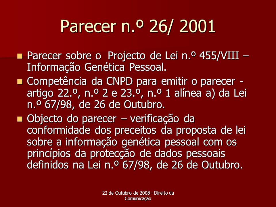 22 de Outubro de 2008 - Direito da Comunicação Parecer n.º 26/ 2001 Parecer sobre o Projecto de Lei n.º 455/VIII – Informação Genética Pessoal. Parece