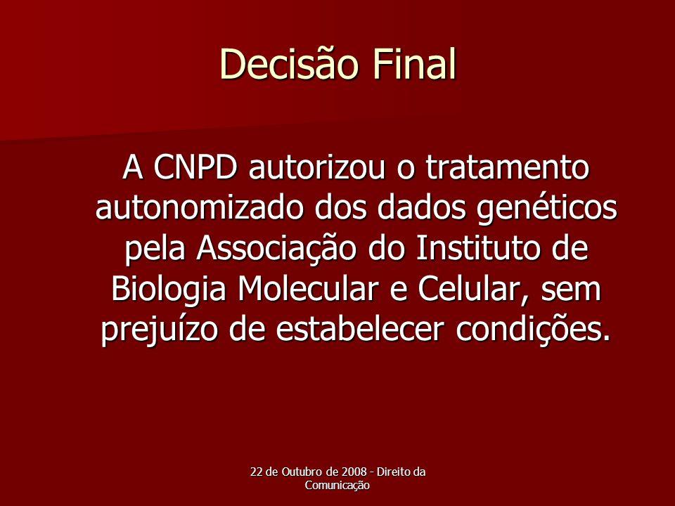 22 de Outubro de 2008 - Direito da Comunicação Decisão Final A CNPD autorizou o tratamento autonomizado dos dados genéticos pela Associação do Institu