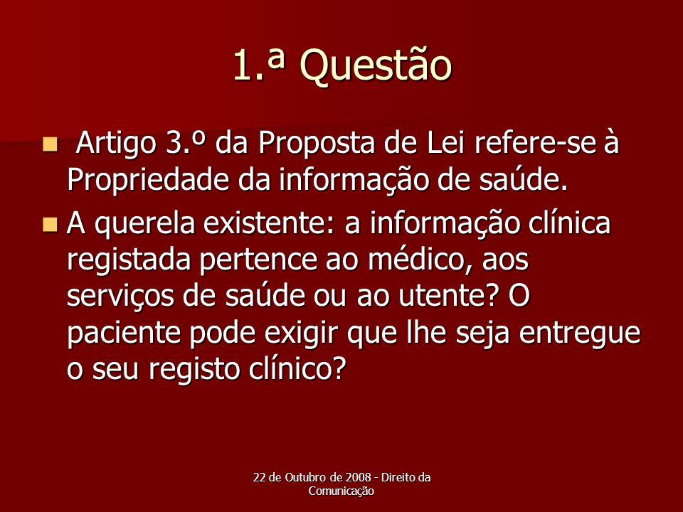 22 de Outubro de 2008 - Direito da Comunicação 1.ª Questão Artigo 3.º da Proposta de Lei refere-se à Propriedade da informação de saúde. Artigo 3.º da